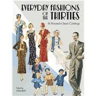 Everyday Fashions of the Thirties As Pictured in Sears Catalogs by Edited by Stella Blum, 9780486251080