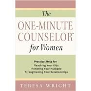 The One-minute Counselor for Women: Practical Help for Reaching Your Kids - Honoring Your Husband - Strengthening Your Relationships by Wright, Teresa, 9780736961080