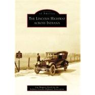 The Lincoln Highway Across Indiana, (IN) by Shupert-Arick, Jan, 9780738561080