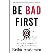 Be Bad First by Andersen, Erika, 9781629561080