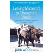 Leaving Microsoft to Change the World by Wood, John, 9780061121081