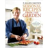 P. Allen Smith's Seasonal Recipes from the Garden by Smith, P. Allen, 9780307351081