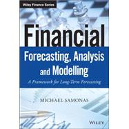 Financial Forecasting, Analysis and Modelling: A Framework for Long-term Forecasting by Samonas, Michael, 9781118921081