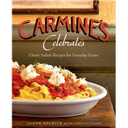 Carmine's Celebrates Classic Italian Recipes for Everyday Feasts by Rolnick, Glenn; Peterson, Chris, 9781250041081