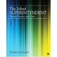 The School Superintendent; Theory, Practice, and Cases by Theodore J. Kowalski, 9781452241081