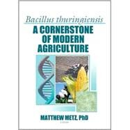 Bacillus thuringiensis: A Cornerstone of Modern Agriculture by Metz; Matthew, 9781560221081
