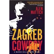 Zagreb Cowboy A Marko Della Torre Novel by Mattich, Alen, 9781770891081