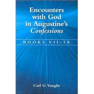 Encounters With God in Augustine's Confessions: Books VII - IX by Vaught, Carl G., 9780791461082