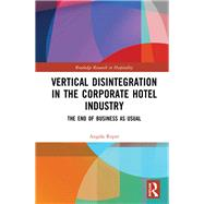 Vertical Disintegration in the Corporate Hotel Industry: The End of Business as Usual by Roper; Angela, 9781138641082