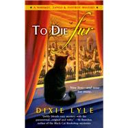 To Die Fur by Lyle, Dixie, 9781250031082