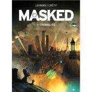 Masked: Volume 1: Anomalies by LEHMAN, SERGECRÉTY, STÉPHANE, 9781782761082