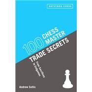 100 Chess Master Trade Secrets From Sacrifices to Endgames by Soltis, Andrew, 9781849941082