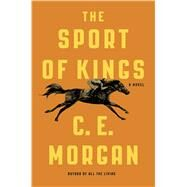 The Sport of Kings A Novel by Morgan, C. E., 9780374281083