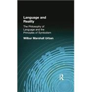 Language and Reality: The Philosophy of Language and the Principles of Symbolism by Urban, Wilbur Marshall, 9781138871083
