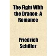 The Fight With the Dragon: A Romance by Schiller, Friedrich; Collier, John Payne, 9781154541083