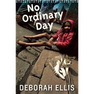 No Ordinary Day by Ellis, Deborah, 9781554981083