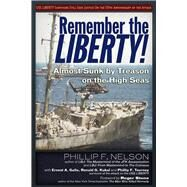 Remember the Liberty! by Nelson, Phillip F.; Gallo, Ernest A.; Kukal, Ronald G.; Tourney, Phillip F.; Mcgovern, Raymond, 9781634241083