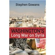 Washington's Long War on Syria by Gowans, Stephen, 9781771861083