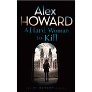A Hard Woman to Kill by Howard, Alex, 9781784971083