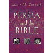 Persia and the Bible by Yamauchi, Edwin M., 9780801021084