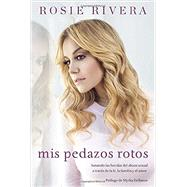 Mis Pedazos Rotos / My Broken Pieces by Rivera, Rosie, 9781101991084