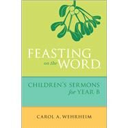 Feasting on the Word Children's Sermons for Year B by Wehrheim, Carol A., 9780664261085