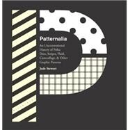 Patternalia An Unconventional History of Polka Dots, Stripes, Plaid, Camouflage, & Other Graphic Patterns by Stewart, Jude, 9781632861085