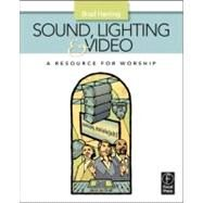 Sound, Lighting and Video : A Resource for Worship by Herring; Brad, 9780240811086