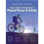 Toward a Better Understanding of Physical Fitness and Activity: Selected Topics by Corbin, Charles B., 9781890871086