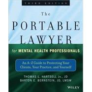The Portable Lawyer for Mental Health Professionals An A-Z Guide to Protecting Your Clients, Your Practice, and Yourself by Hartsell, Thomas L.; Bernstein, Barton E., 9781118341087
