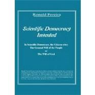 Scientific Democracy Invented: The Citizens Obey the General Will of the People or the Will of God by PEREIRA RONALD, 9781412201087