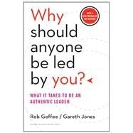 Why Should Anyone Be Led by You? With a New Preface by the Authors by Goffee, Rob; Jones, Gareth, 9781633691087
