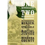 One Mississippi, Two Mississippi Methodists, Murder, and the Struggle for Racial Justice in Neshoba County by George, Carol V. R., 9780190231088