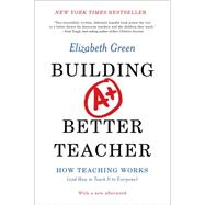 Building a Better Teacher: How Teaching Works (And How to Teach It to Everyone) by Green, Elizabeth, 9780393351088