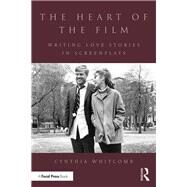 The Heart of the Film: Writing Love Stories in Screenplays by Whitcomb; Cynthia, 9781138201088