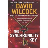 The Synchronicity Key The Hidden Intelligence Guiding the Universe and You by Wilcock, David, 9780142181089