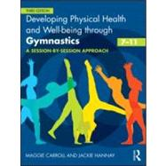 Developing Physical Health and Well-being through Gymnastics (7-11): A Session-by-Session Approach by Carroll; Maggie, 9780415591089