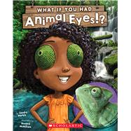 What If You Had Animal Eyes? by Markle, Sandra; McWilliam, Howard, 9781338101089