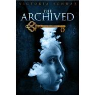 The Archived by Schwab, Victoria, 9781423171089