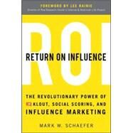 Return On Influence: The Revolutionary Power of Klout, Social Scoring, and Influence Marketing by Schaefer, Mark, 9780071791090