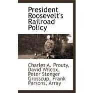 President Roosevelt's Railroad Policy by A. Prouty, David Wilcox Peter Stenger, 9781110811090