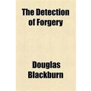 The Detection of Forgery by Blackburn, Douglas, 9781153791090