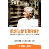 Hospitality Leadership Lessons in French Gastronomy : The Story of Guy and Franck Savoy by Maier, Thomas A., Dr., 9781468541090