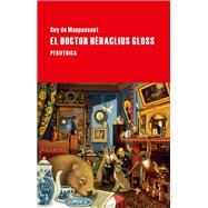 El doctor Héraclius Gloss/ Dr. Heraclius Gloss by Maupassant, Guy de, 9788416291090