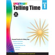 Telling Time, Grade 1 by Spectrum; Carson-Dellosa Publishing Company, Inc., 9781483831091