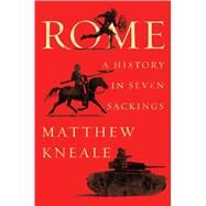 Rome A History in Seven Sackings by Kneale, Matthew, 9781501191091