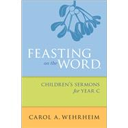 Feasting on the Word Children's Sermons for Year C by Wehrheim, Carol A., 9780664261092