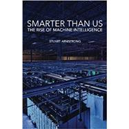 Smarter Than Us: The Rise of Machine Intelligence by Stuart Armstrong, 9781939311092