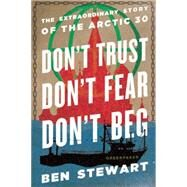 Don't Trust, Don't Fear, Don't Beg: The Extraordinary Story of the Arctic 30 by Stewart, Ben, 9781620971093