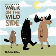 Walk on the Wild Side by Oldland, Nicholas, 9781771381093